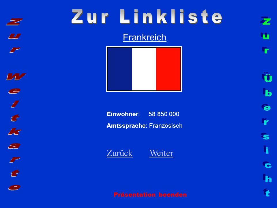 Frankreich Einwohner: 58 850 000 Amtssprache: Französisch ZurückZurück WeiterWeiter Präsentation beenden