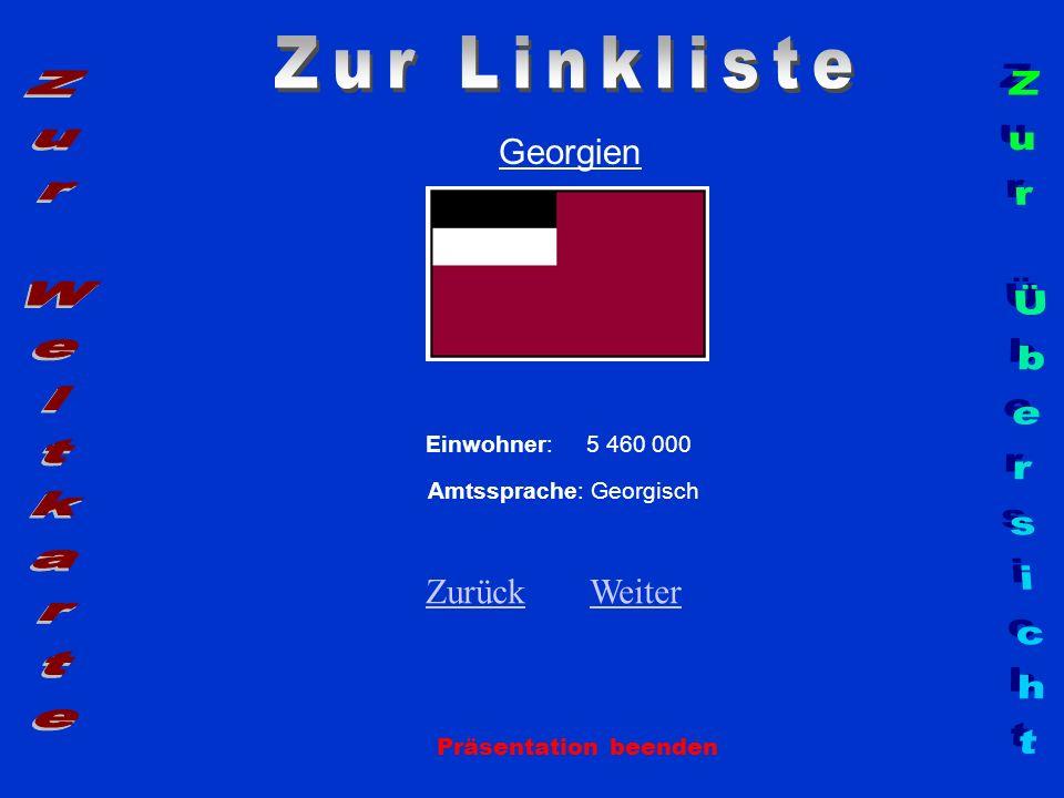 Georgien Einwohner: 5 460 000 Amtssprache: Georgisch ZurückZurück WeiterWeiter Präsentation beenden