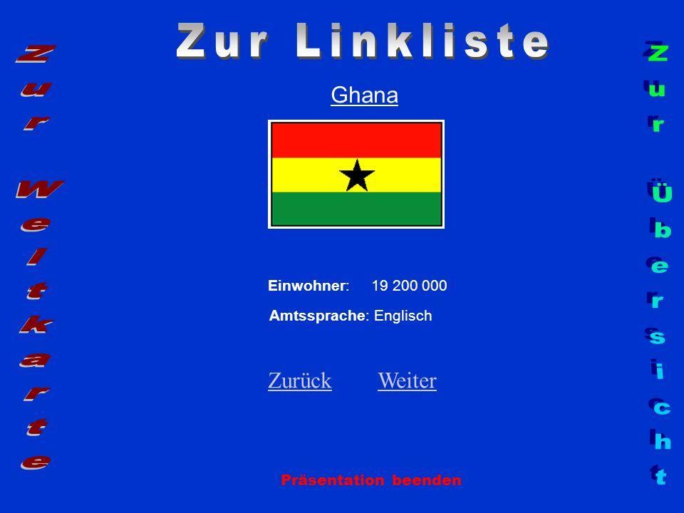Ghana Einwohner: 19 200 000 Amtssprache: Englisch Zurück Zurück Weiter Weiter Präsentation beenden