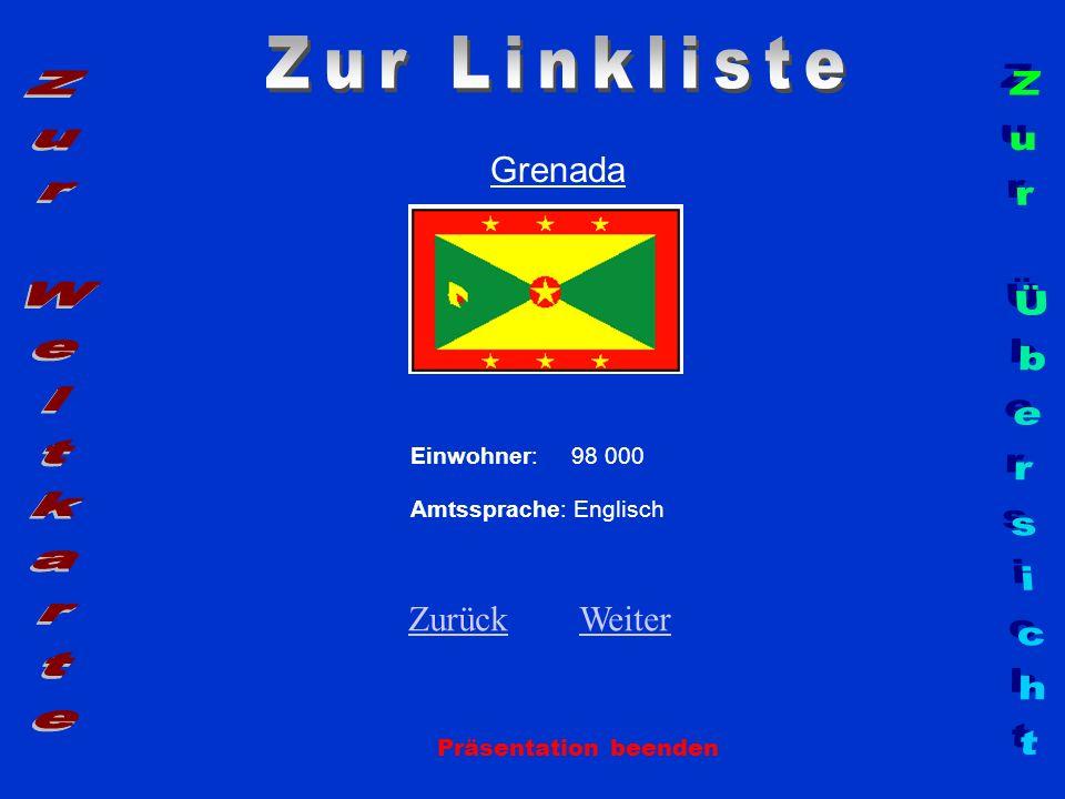 Grenada Einwohner: 98 000 Amtssprache: Englisch Zurück Zurück Weiter Weiter Präsentation beenden