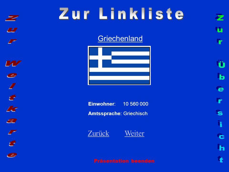 Griechenland Einwohner: 10 560 000 Amtssprache: Griechisch Zurück Zurück Weiter Weiter Präsentation beenden