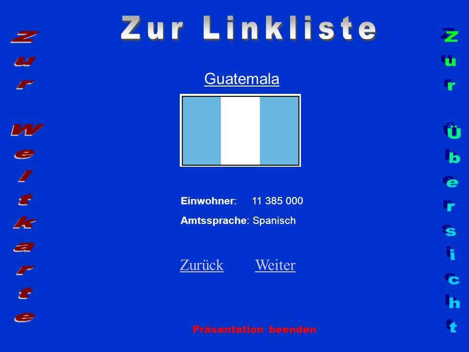 Guatemala Einwohner: 11 385 000 Amtssprache: Spanisch Zurück Zurück Weiter Weiter Präsentation beenden
