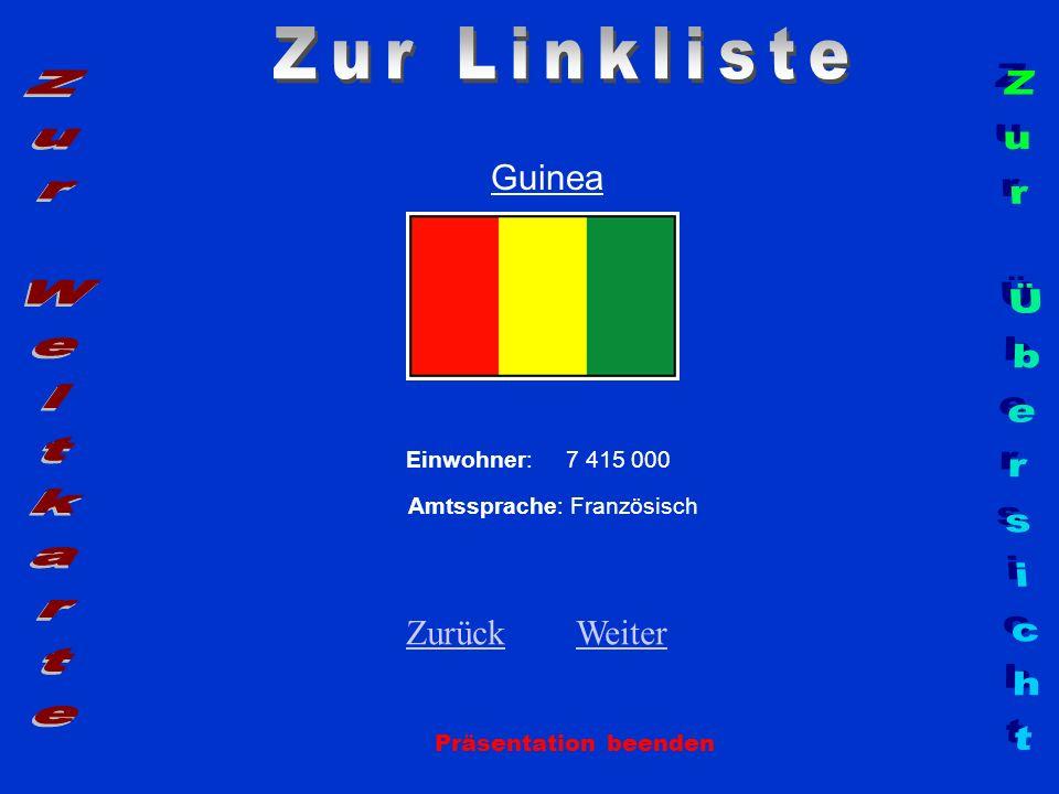 Guinea Einwohner: 7 415 000 Amtssprache: Französisch Zurück Zurück Weiter Weiter Präsentation beenden