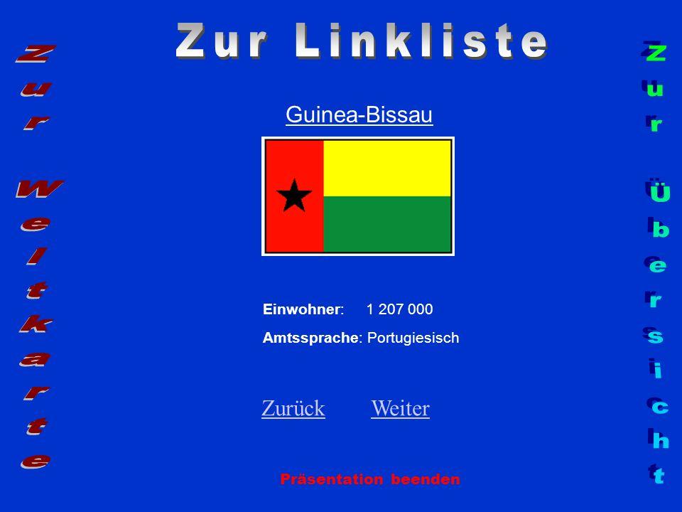 Guinea-Bissau Einwohner: 1 207 000 Amtssprache: Portugiesisch Zurück Zurück Weiter Weiter Präsentation beenden