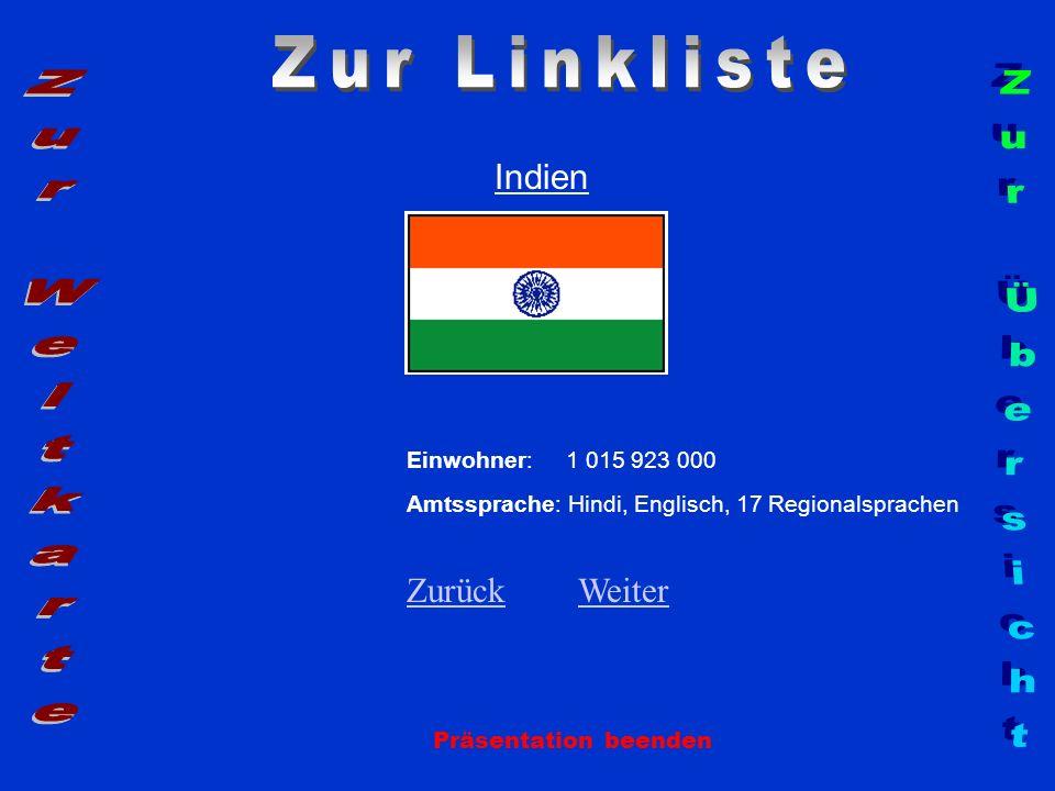 Indien Einwohner: 1 015 923 000 Amtssprache: Hindi, Englisch, 17 Regionalsprachen ZurückZurück WeiterWeiter Präsentation beenden