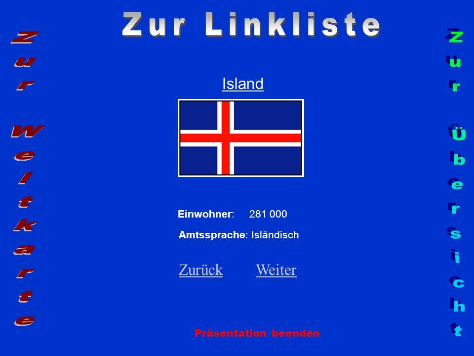 Island Einwohner: 281 000 Amtssprache: Isländisch ZurückZurück WeiterWeiter Präsentation beenden