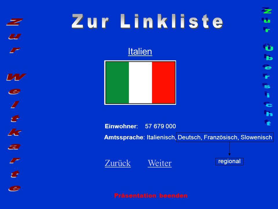 Italien Einwohner: 57 679 000 Amtssprache: Italienisch, Deutsch, Französisch, Slowenisch regional ZurückZurück WeiterWeiter Präsentation beenden