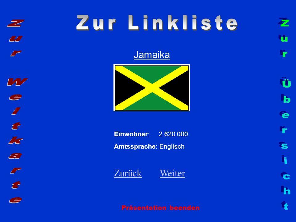 Jamaika Einwohner: 2 620 000 Amtssprache: Englisch ZurückZurück WeiterWeiter Präsentation beenden