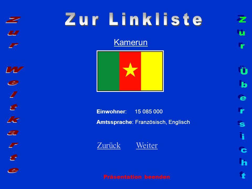 Kamerun Einwohner: 15 085 000 Amtssprache: Französisch, Englisch ZurückZurück WeiterWeiter Präsentation beenden