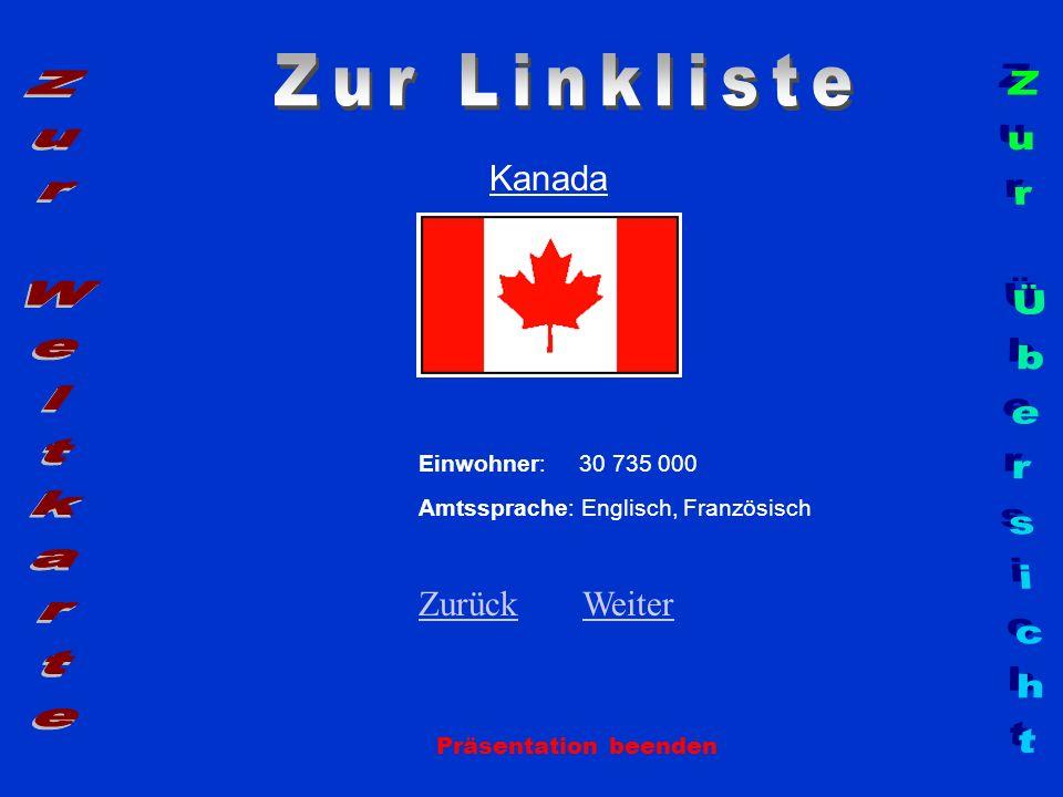 Kanada Einwohner: 30 735 000 Amtssprache: Englisch, Französisch ZurückZurück WeiterWeiter Präsentation beenden