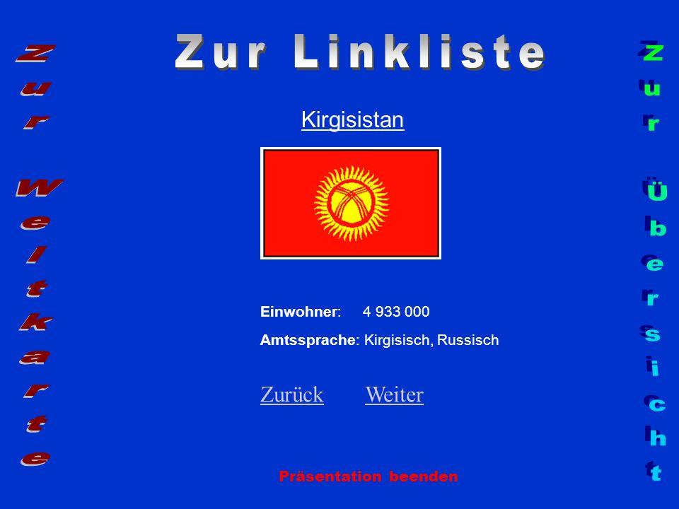 Kirgisistan Einwohner: 4 933 000 Amtssprache: Kirgisisch, Russisch ZurückZurück WeiterWeiter Präsentation beenden