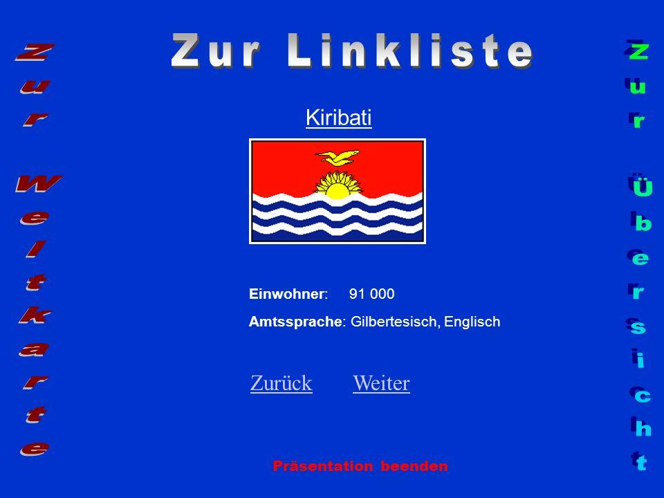 Kiribati Einwohner: 91 000 Amtssprache: Gilbertesisch, Englisch ZurückZurück WeiterWeiter Präsentation beenden