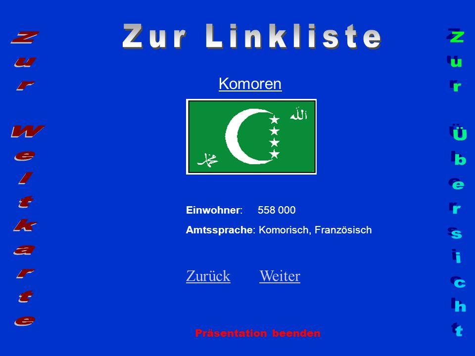 Komoren Einwohner: 558 000 Amtssprache: Komorisch, Französisch ZurückZurück WeiterWeiter Präsentation beenden