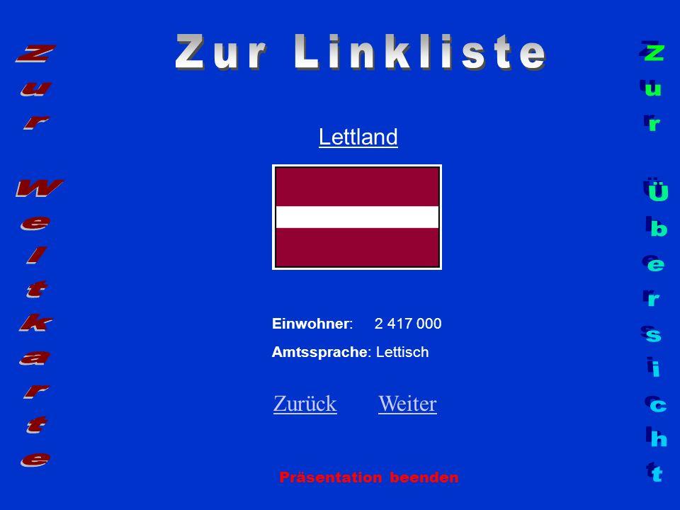 Lettland Einwohner: 2 417 000 Amtssprache: Lettisch ZurückZurück WeiterWeiter Präsentation beenden