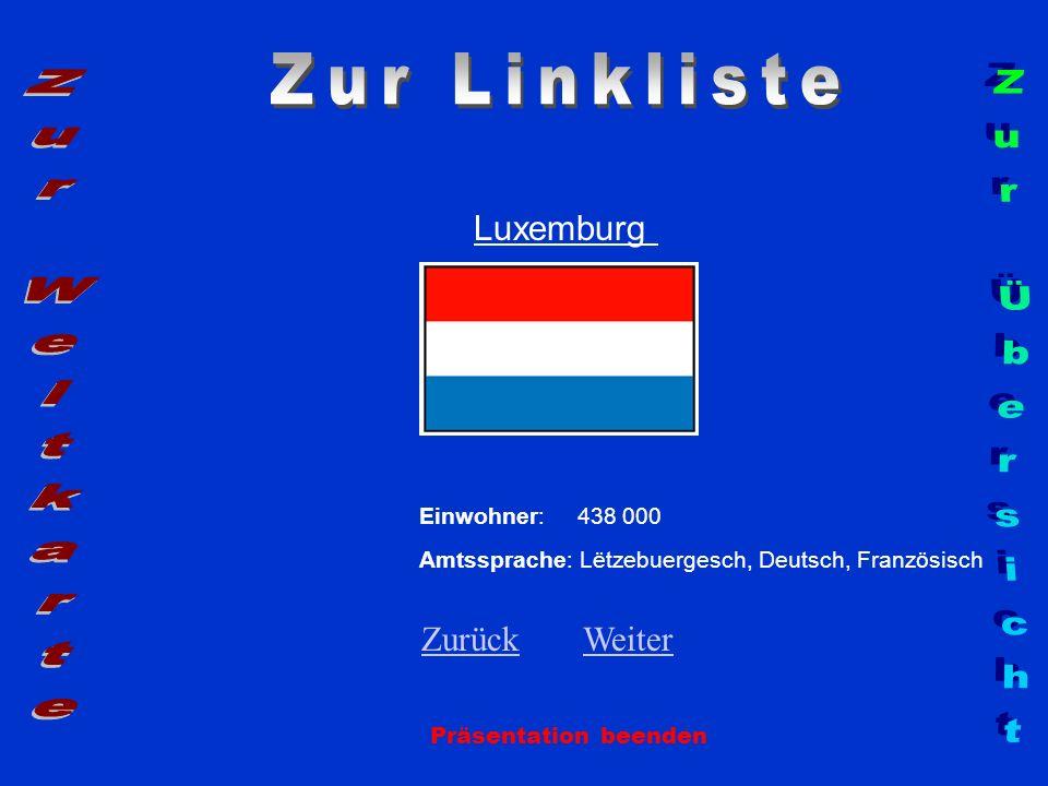 Präsentation beenden Luxemburg Einwohner: 438 000 Amtssprache: Lëtzebuergesch, Deutsch, Französisch ZurückZurück WeiterWeiter