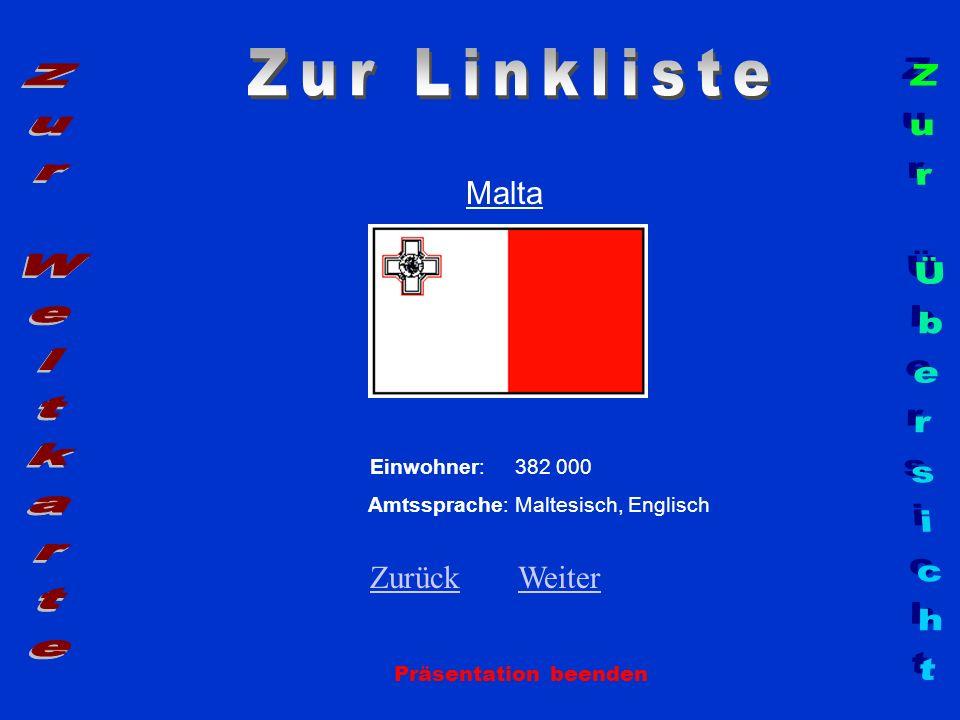 Malta Präsentation beenden Einwohner: 382 000 Amtssprache: Maltesisch, Englisch ZurückZurück WeiterWeiter