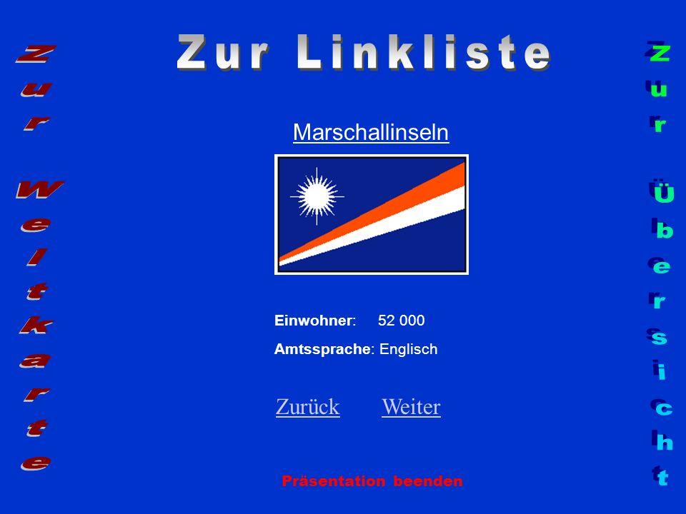 Marschallinseln Präsentation beenden Einwohner: 52 000 Amtssprache: Englisch ZurückZurück WeiterWeiter