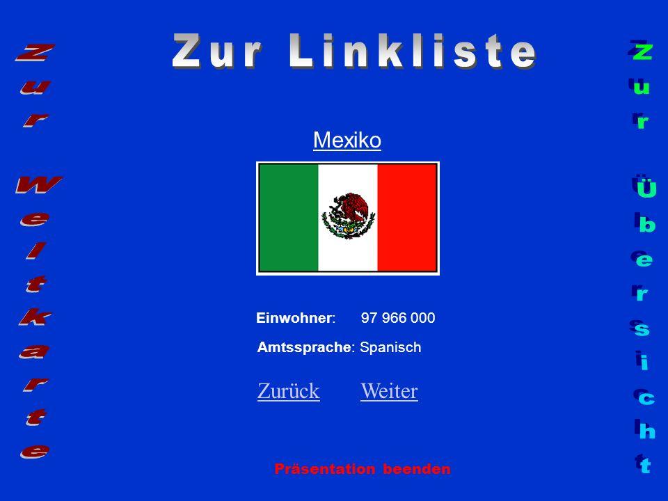 Mexiko Präsentation beenden Einwohner: 97 966 000 Amtssprache: Spanisch ZurückZurück WeiterWeiter