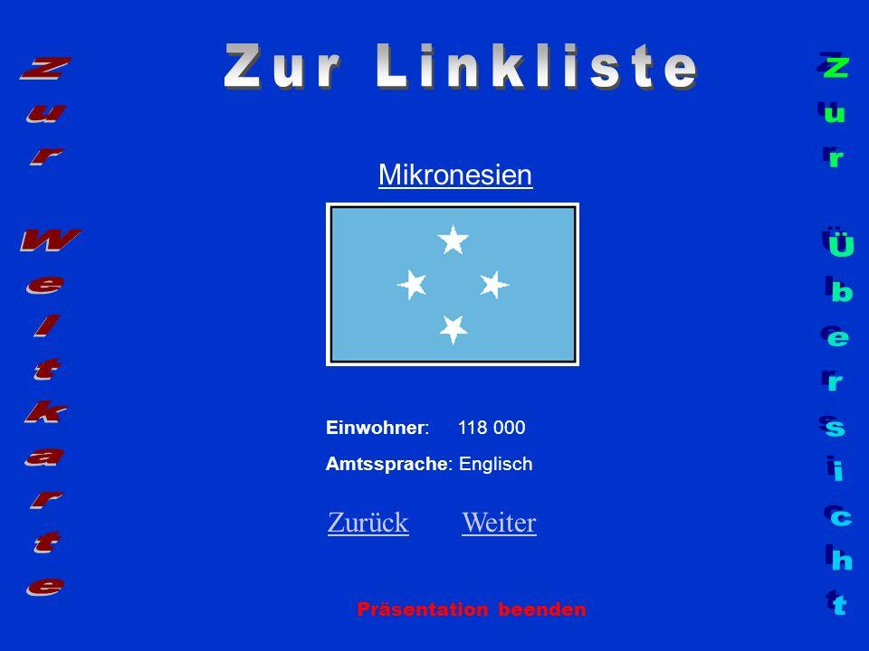 Mikronesien Präsentation beenden Einwohner: 118 000 Amtssprache: Englisch ZurückZurück WeiterWeiter
