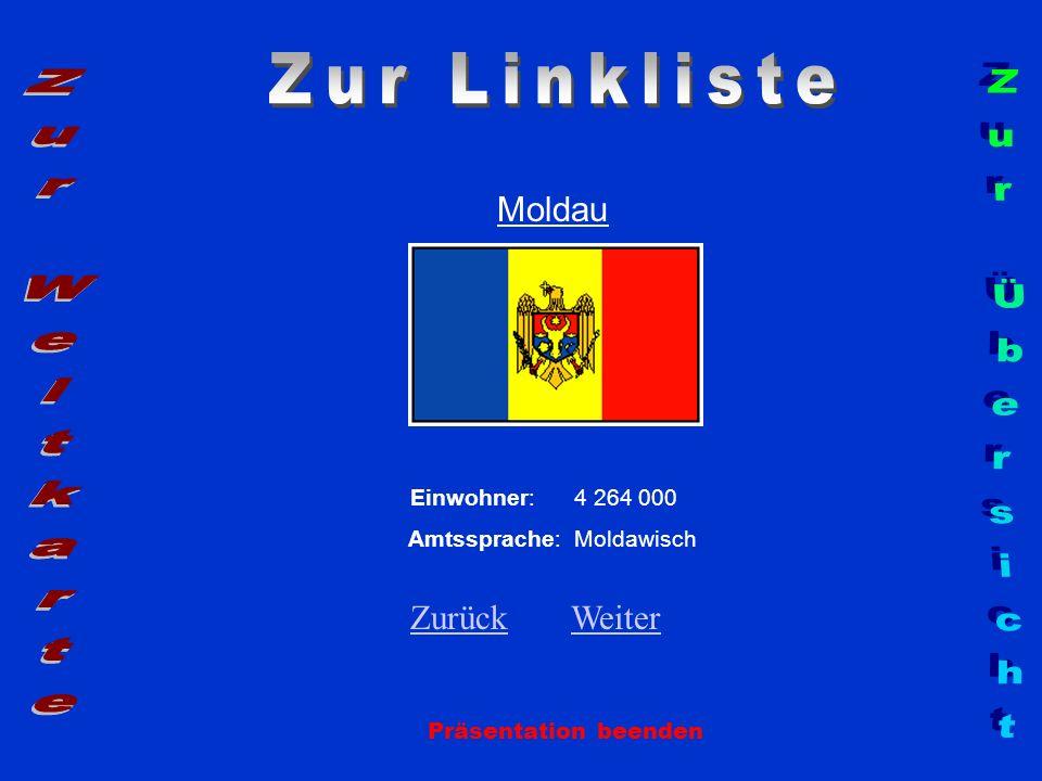 Moldau Präsentation beenden Einwohner: 4 264 000 Amtssprache: Moldawisch ZurückZurück WeiterWeiter