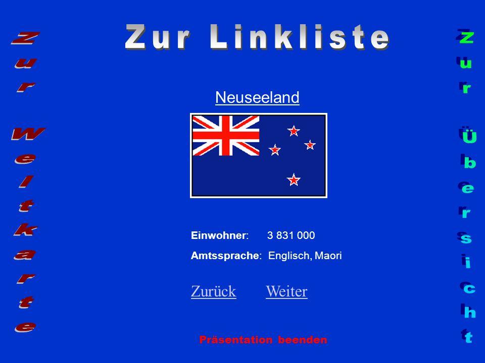 Neuseeland Präsentation beenden Einwohner: 3 831 000 Amtssprache: Englisch, Maori ZurückZurück WeiterWeiter