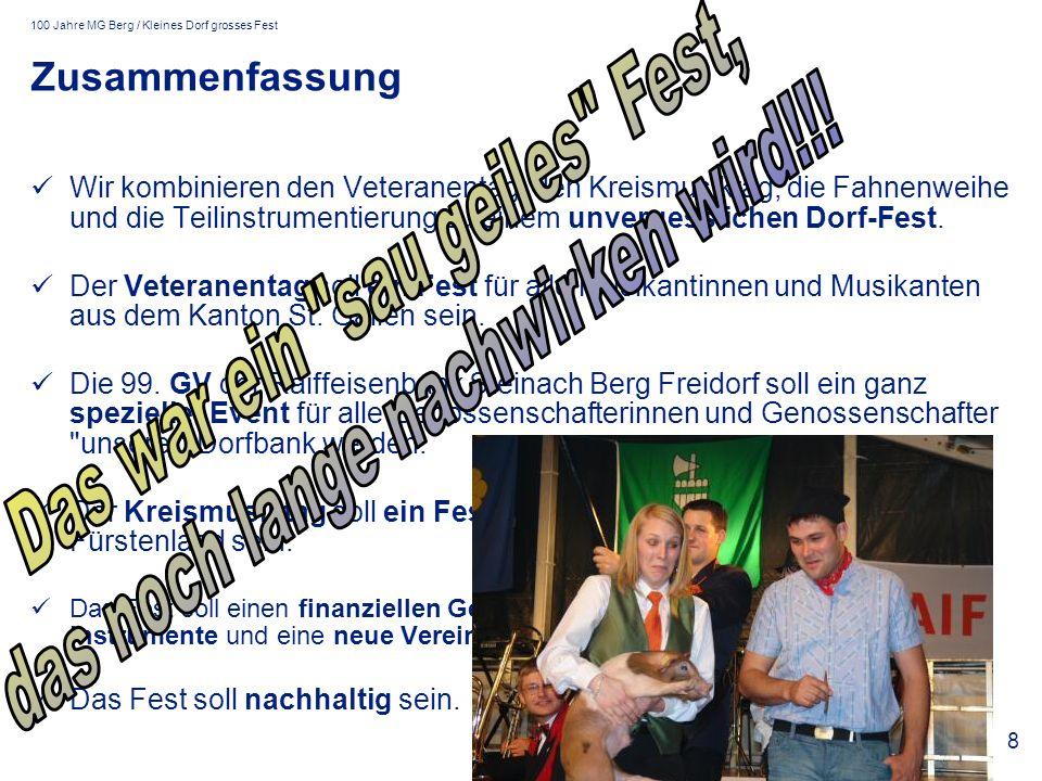 100 Jahre MG Berg / Kleines Dorf grosses Fest 8 Zusammenfassung Wir kombinieren den Veteranentag, den Kreismusiktag, die Fahnenweihe und die Teilinstrumentierung zu einem unvergesslichen Dorf-Fest.