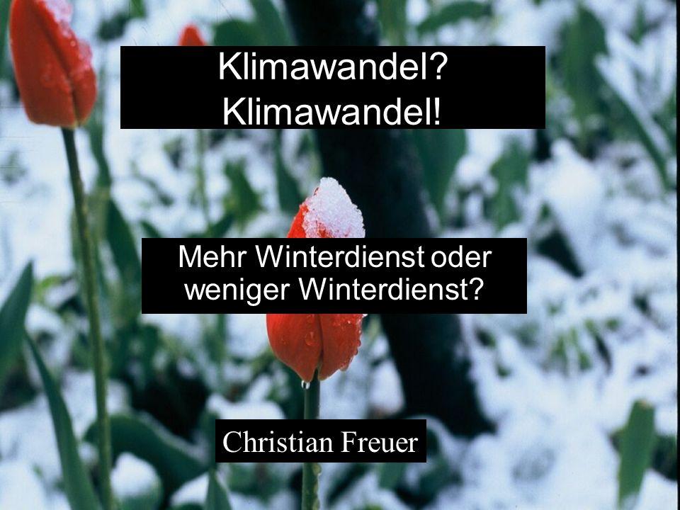 Klimawandel? Klimawandel! Mehr Winterdienst oder weniger Winterdienst? Christian Freuer
