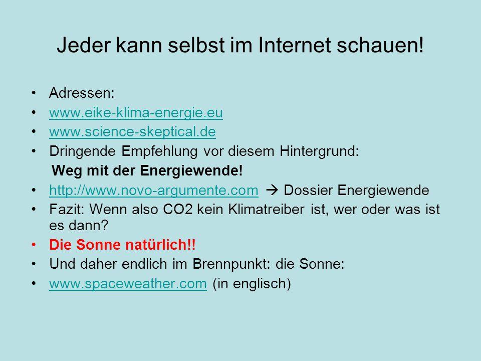 Jeder kann selbst im Internet schauen! Adressen: www.eike-klima-energie.eu www.science-skeptical.de Dringende Empfehlung vor diesem Hintergrund: Weg m