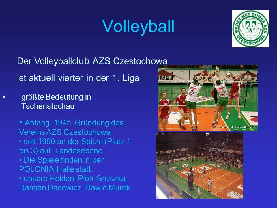 Volleyball größte Bedeutung in Tschenstochau Anfang 1945: Gründung des Vereins AZS Czestochowa seit 1990 an der Spitze (Platz 1 bis 3) auf Landesebene Die Spiele finden in der POLONIA-Halle statt.