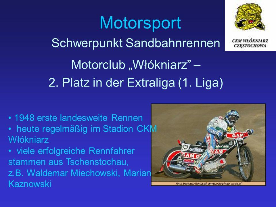 Motorsport Schwerpunkt Sandbahnrennen 1948 erste landesweite Rennen heute regelmäßig im Stadion CKM Włókniarz viele erfolgreiche Rennfahrer stammen aus Tschenstochau, z.B.