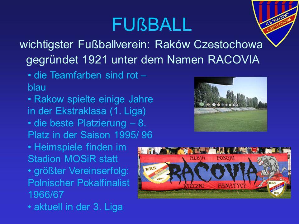 FUßBALL wichtigster Fußballverein: Raków Czestochowa gegründet 1921 unter dem Namen RACOVIA die Teamfarben sind rot – blau Rakow spielte einige Jahre in der Ekstraklasa (1.