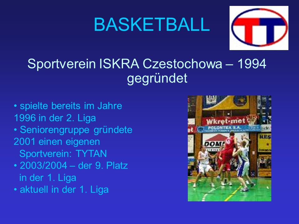 BASKETBALL Sportverein ISKRA Czestochowa – 1994 gegründet spielte bereits im Jahre 1996 in der 2.
