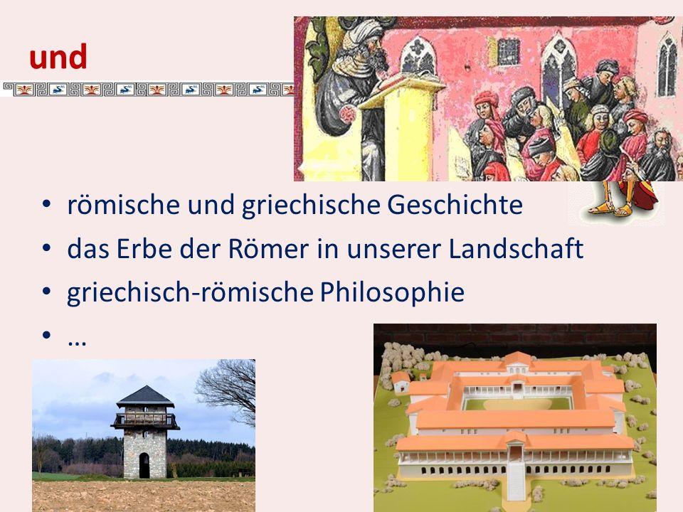 und römische und griechische Geschichte das Erbe der Römer in unserer Landschaft griechisch-römische Philosophie …