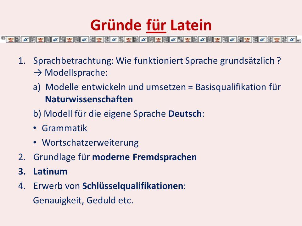Gründe für Latein 1.Sprachbetrachtung: Wie funktioniert Sprache grundsätzlich .