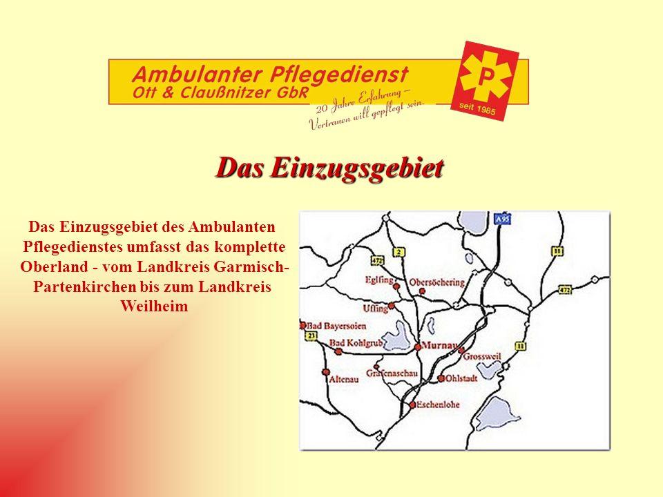 Das Einzugsgebiet Das Einzugsgebiet des Ambulanten Pflegedienstes umfasst das komplette Oberland - vom Landkreis Garmisch- Partenkirchen bis zum Landk