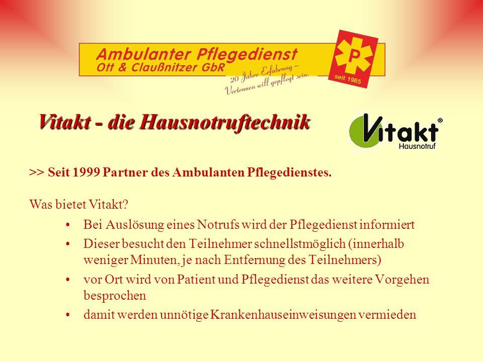 Vitakt - die Hausnotruftechnik >> Seit 1999 Partner des Ambulanten Pflegedienstes. Was bietet Vitakt? Bei Auslösung eines Notrufs wird der Pflegediens