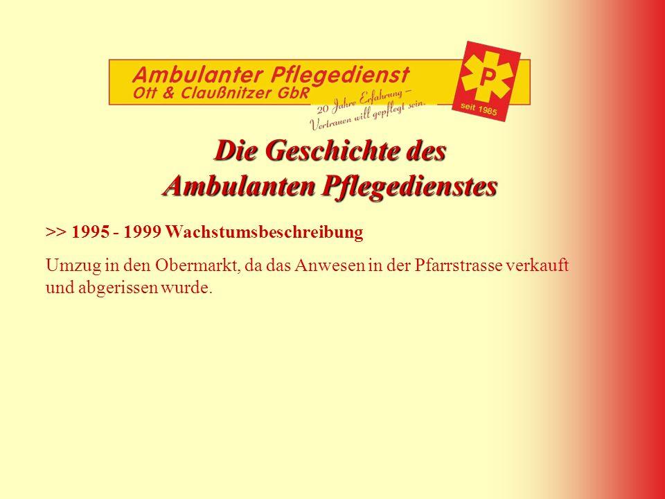 Die Geschichte des Ambulanten Pflegedienstes >> 1995 - 1999 Wachstumsbeschreibung Umzug in den Obermarkt, da das Anwesen in der Pfarrstrasse verkauft
