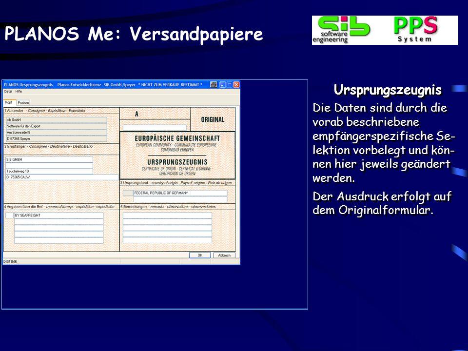 PLANOS Me: Versandpapiere Ursprungszeugnis Die Daten sind durch die vorab beschriebene empfängerspezifische Se- lektion vorbelegt und kön- nen hier je