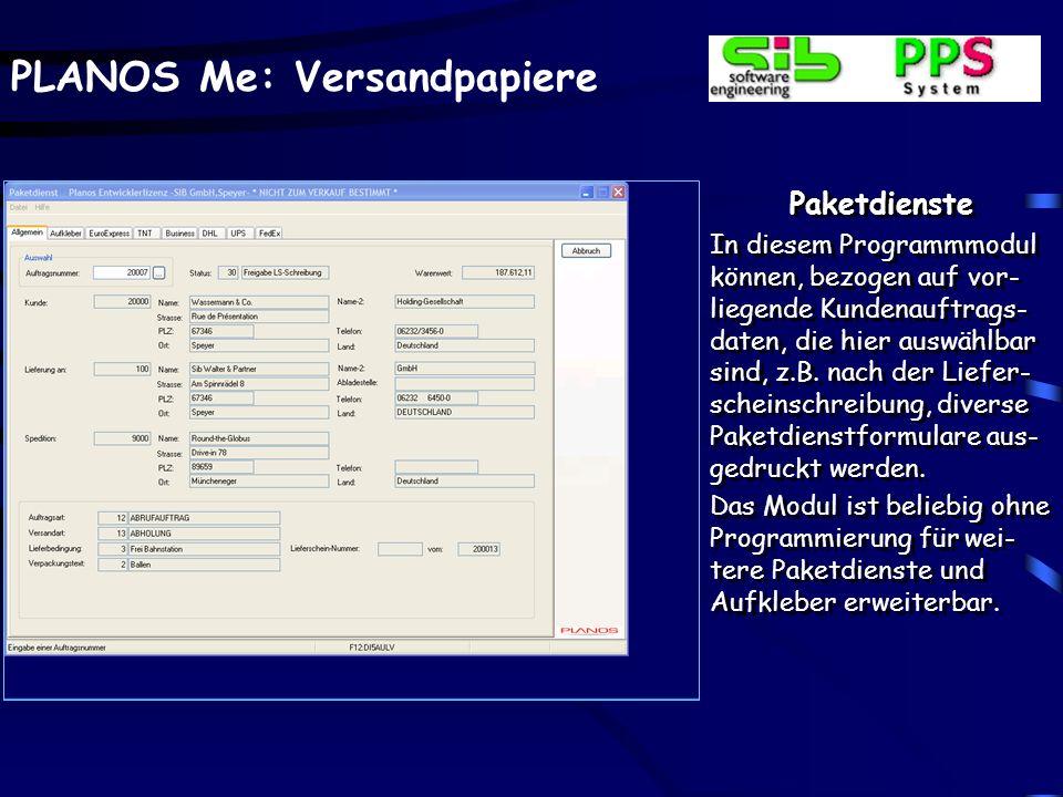 PLANOS Me: Versandpapiere Paketdienste In diesem Programmmodul können, bezogen auf vor- liegende Kundenauftrags- daten, die hier auswählbar sind, z.B.