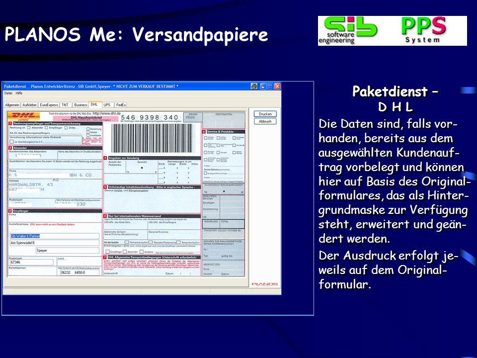 PLANOS Me: Versandpapiere Paketdienst – D H L Die Daten sind, falls vor- handen, bereits aus dem ausgewählten Kundenauf- trag vorbelegt und können hie