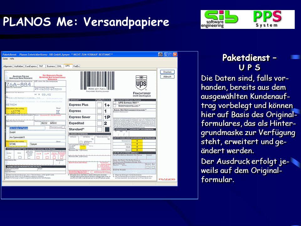 PLANOS Me: Versandpapiere Paketdienst – U P S Die Daten sind, falls vor- handen, bereits aus dem ausgewählten Kundenauf- trag vorbelegt und können hie