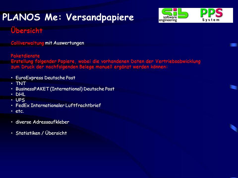 PLANOS Me: Versandpapiere Übersicht Colliverwaltung mit Auswertungen Paketdienste Erstellung folgender Papiere, wobei die vorhandenen Daten der Vertri
