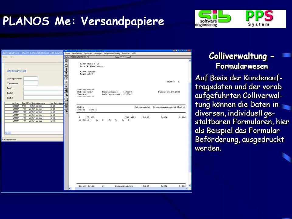 PLANOS Me: Versandpapiere Colliverwaltung - Formularwesen Auf Basis der Kundenauf- tragsdaten und der vorab aufgeführten Colliverwal- tung können die