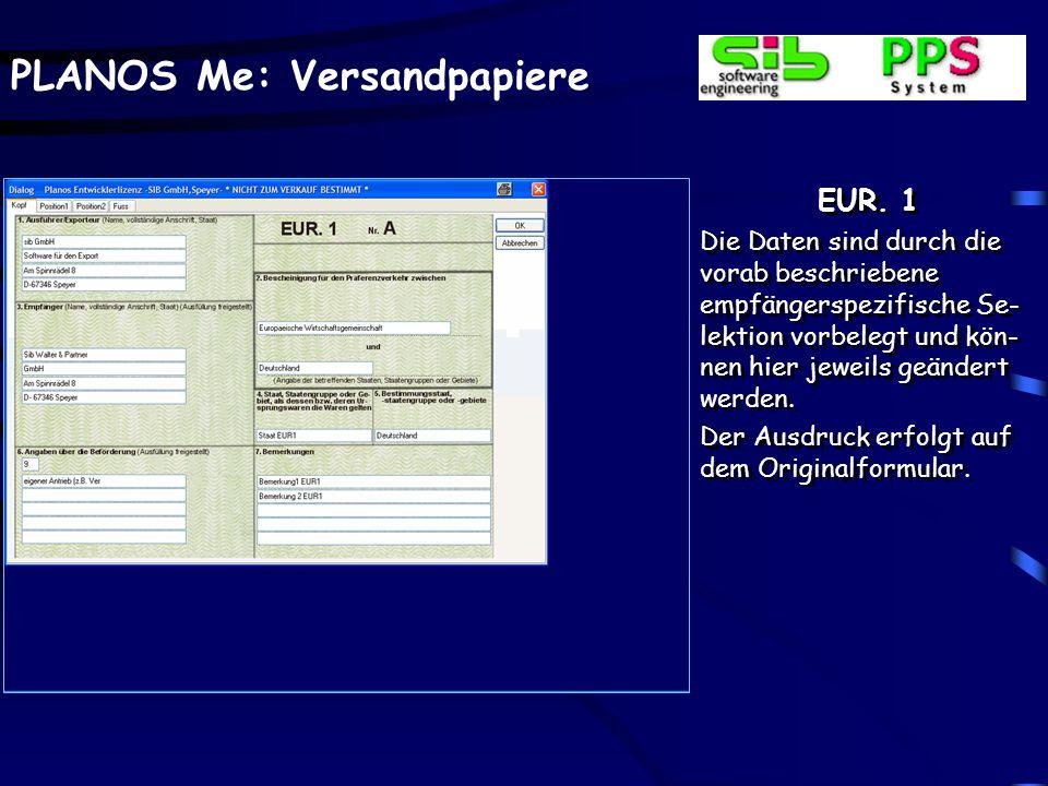 PLANOS Me: Versandpapiere EUR. 1 Die Daten sind durch die vorab beschriebene empfängerspezifische Se- lektion vorbelegt und kön- nen hier jeweils geän