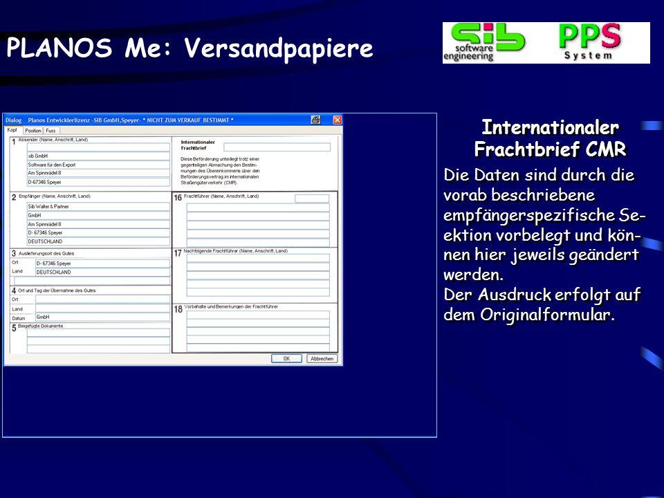 PLANOS Me: Versandpapiere Internationaler Frachtbrief CMR Die Daten sind durch die vorab beschriebene empfängerspezifische Se- ektion vorbelegt und kö