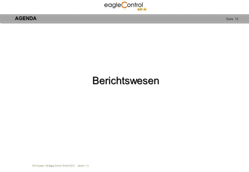 Willi Nusser – © Eagle Control GmbH 2013 Version 1.0 Seite 13 Berichtswesen Berichtswesen AGENDA