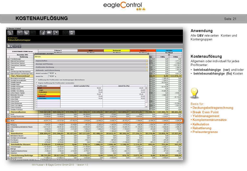 Willi Nusser – © Eagle Control GmbH 2013 Version 1.0 Seite 21 Anwendung Alle G&V relevanten Konten und Kontengruppen Basis für: Deckungsbeitragsrechnu