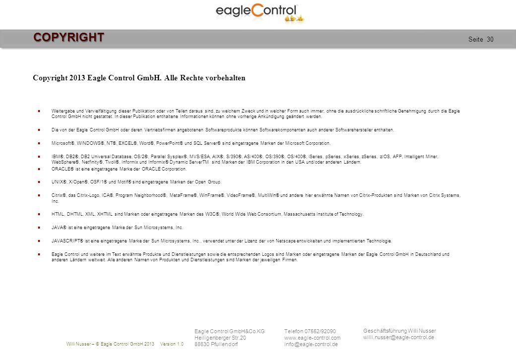 Willi Nusser – © Eagle Control GmbH 2013 Version 1.0 Seite 30 Copyright 2013 Eagle Control GmbH. Alle Rechte vorbehalten Weitergabe und Vervielfältigu