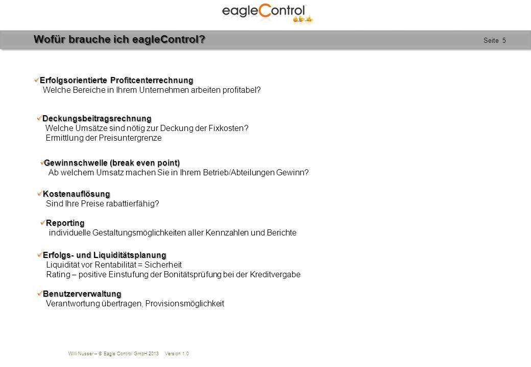 Willi Nusser – © Eagle Control GmbH 2013 Version 1.0 Seite 16PLAUSIBILITÄTSPRÜFUNG Der Einnahmen/Ausgaben-Bericht ermittelt die = Über-/Unterdeckung Saldo ist in Übereinstimmung mit den =Flüssigen Mitteln ( Kasse und Girokonten).