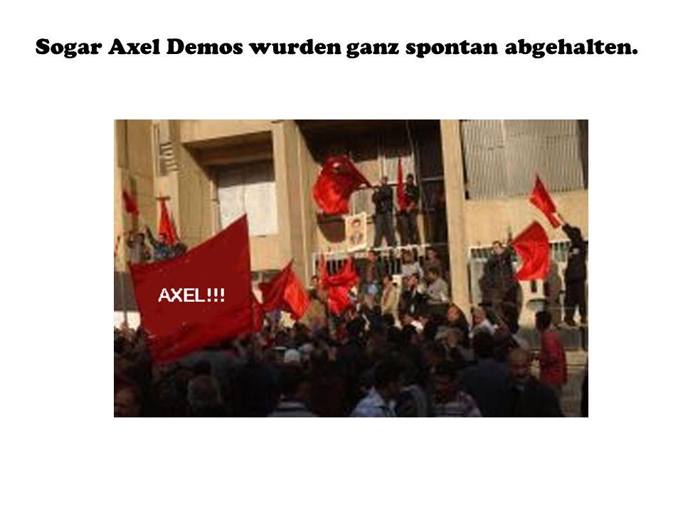 Sogar Axel Demos wurden ganz spontan abgehalten.